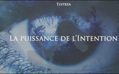 La puissance de l'intention – Le film de Tistrya